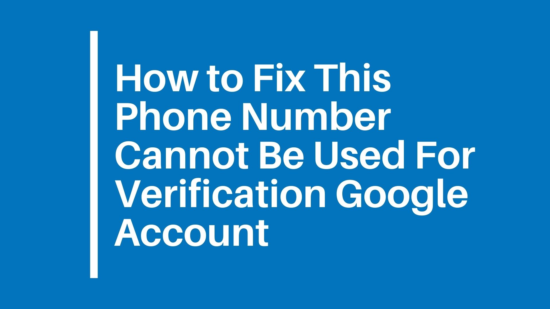 How to Fix This Phone Number Cannot Be Used For Verification Google Account