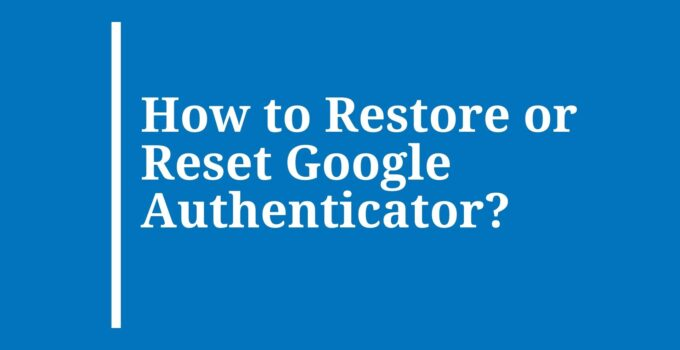 How to Restore or Reset Google Authenticator